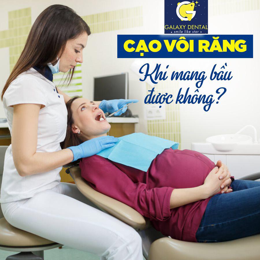 https://bacsynhakhoa.vn/img/galaxy-dental-mang-thai-co-cao-voi-duoc-khong.jpg